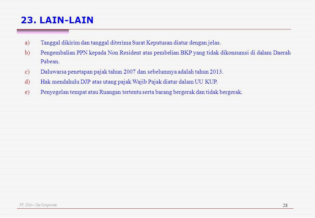PT. ISM – Tax Corporate 28 23. LAIN-LAIN a)Tanggal dikirim dan tanggal diterima Surat Keputusan diatur dengan jelas. b)Pengembalian PPN kepada Non Res