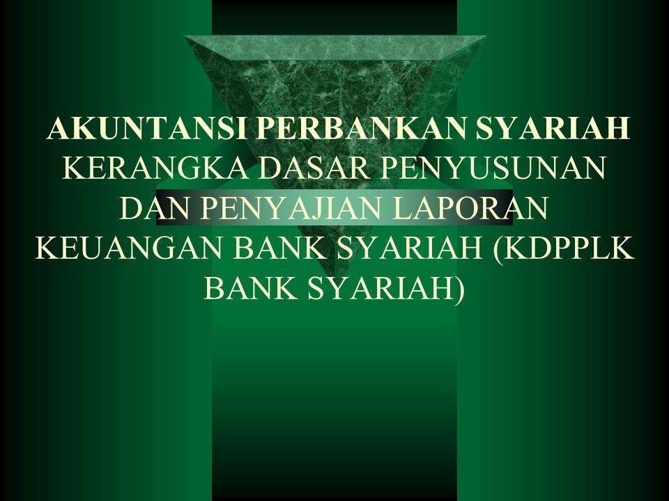 PSAK 59: Akuntansi Perbankan Syariah Jumadil Ula 1424 H Akuntansi Perbankan Syariah  Kerangka Dasar Penyusunan dan Penyajian Laporan Keuangan Bank Syariah (KDPPLK Bank Syariah) –landasan konseptual –jika tidak diatur, berlaku KDPPLK umum, sepanjang tidak bertentangan dengan prinsip syariah  PSAK 59: Akuntansi Perbankan Syariah –Landasan Praktis/Operasi  Disahkan 1 Mei 2002  Berlaku efektif: –untuk penyusunan dan penyajian lapkeu yang dimulai 1 Januari pada atau setelah 2003.