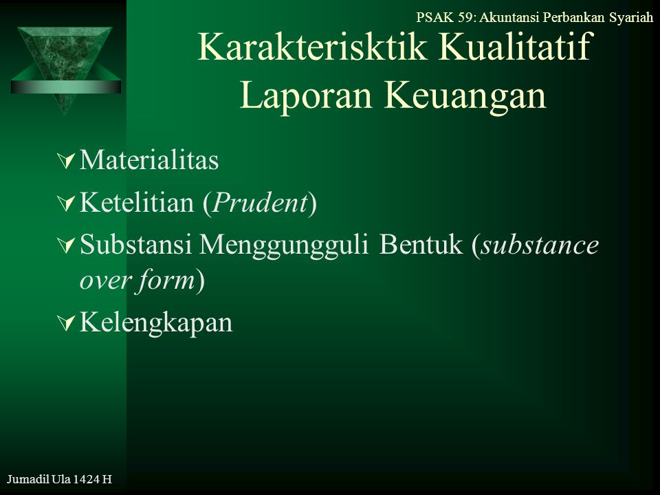 PSAK 59: Akuntansi Perbankan Syariah Jumadil Ula 1424 H Karakterisktik Kualitatif Laporan Keuangan  Materialitas  Ketelitian (Prudent)  Substansi M