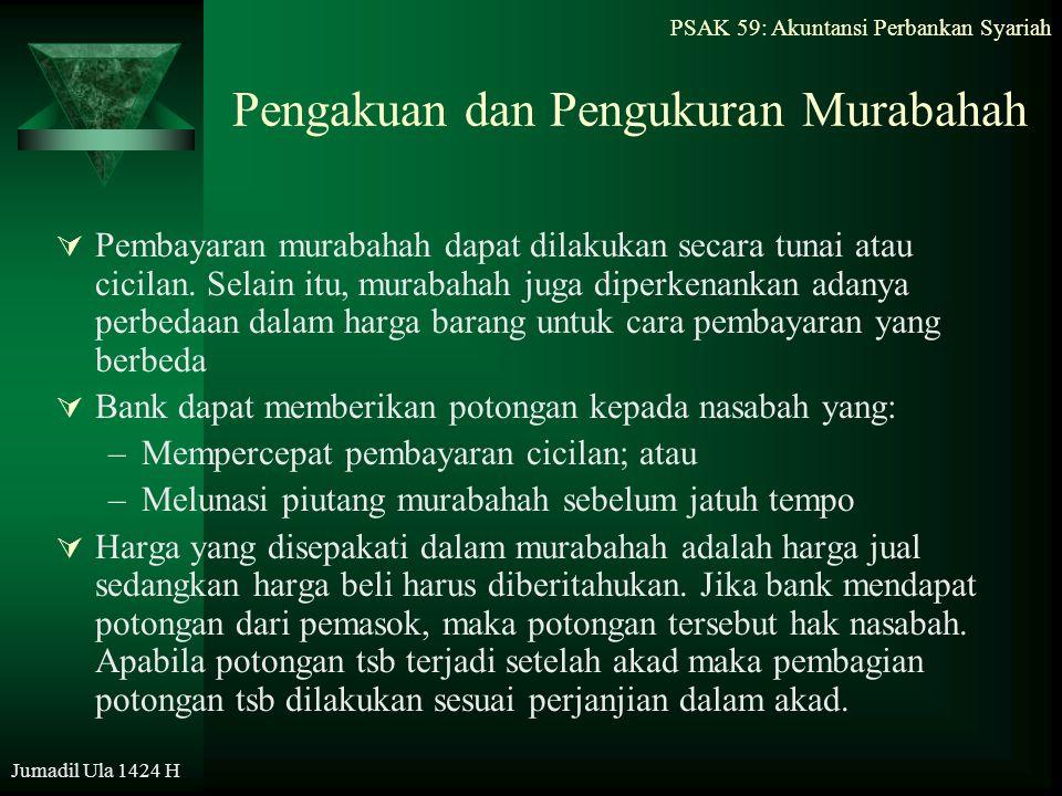 PSAK 59: Akuntansi Perbankan Syariah Jumadil Ula 1424 H Pengakuan dan Pengukuran Murabahah  Pembayaran murabahah dapat dilakukan secara tunai atau ci