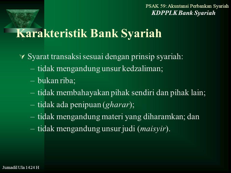 PSAK 59: Akuntansi Perbankan Syariah Jumadil Ula 1424 H Karakteristik Bank Syariah  Syarat transaksi sesuai dengan prinsip syariah: –tidak mengandung