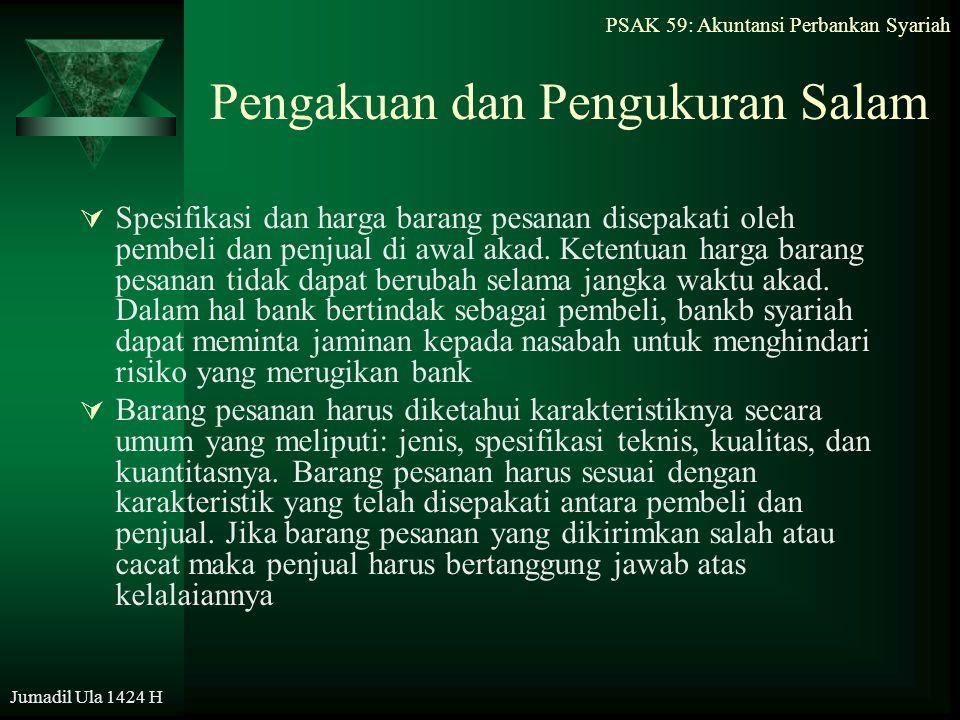 PSAK 59: Akuntansi Perbankan Syariah Jumadil Ula 1424 H Pengakuan dan Pengukuran Salam  Spesifikasi dan harga barang pesanan disepakati oleh pembeli