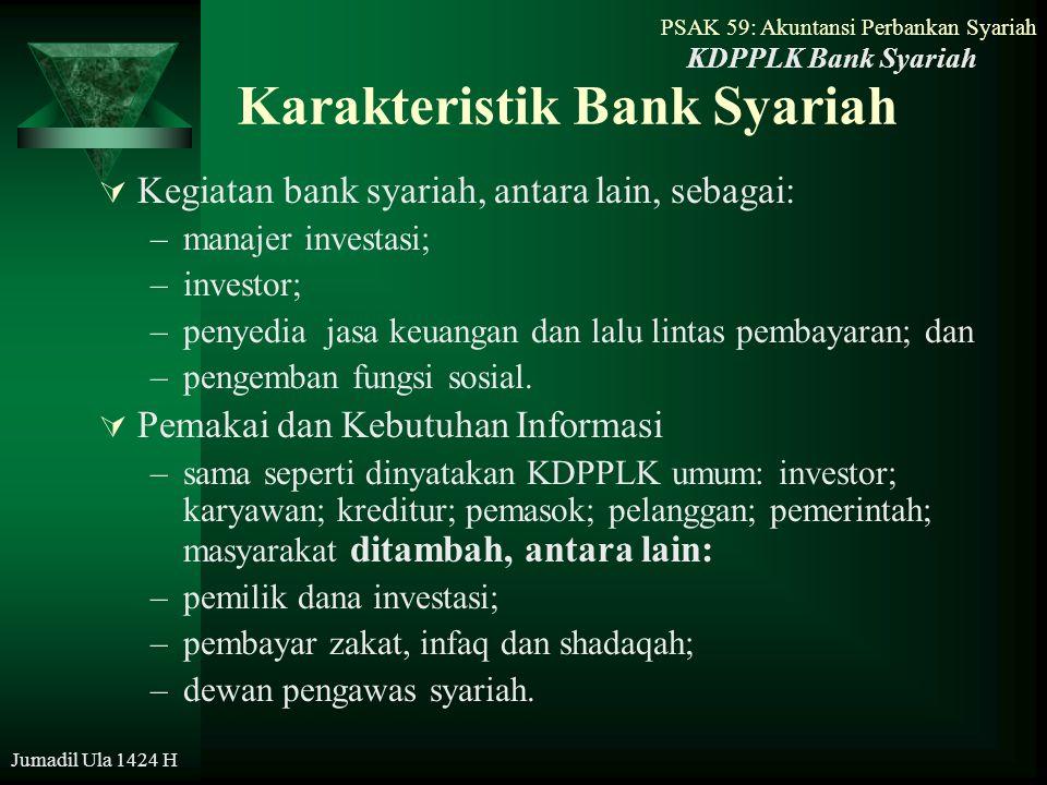 PSAK 59: Akuntansi Perbankan Syariah Jumadil Ula 1424 H Karakteristik Bank Syariah  Kegiatan bank syariah, antara lain, sebagai: –manajer investasi;