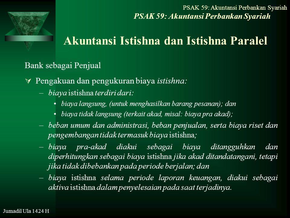PSAK 59: Akuntansi Perbankan Syariah Jumadil Ula 1424 H Akuntansi Istishna dan Istishna Paralel Bank sebagai Penjual  Pengakuan dan pengukuran biaya