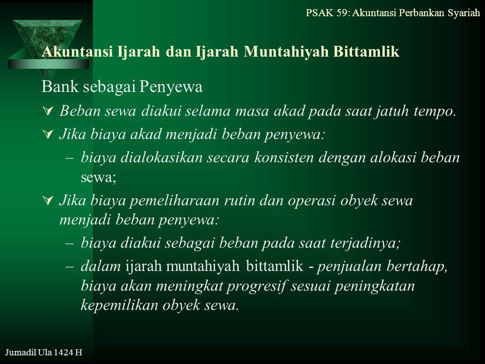 PSAK 59: Akuntansi Perbankan Syariah Jumadil Ula 1424 H Akuntansi Ijarah dan Ijarah Muntahiyah Bittamlik Bank sebagai Penyewa  Beban sewa diakui sela