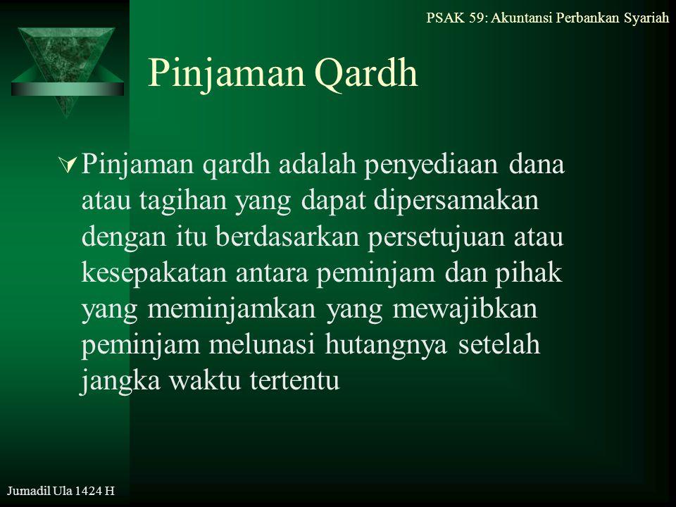 PSAK 59: Akuntansi Perbankan Syariah Jumadil Ula 1424 H Pinjaman Qardh  Pinjaman qardh adalah penyediaan dana atau tagihan yang dapat dipersamakan de