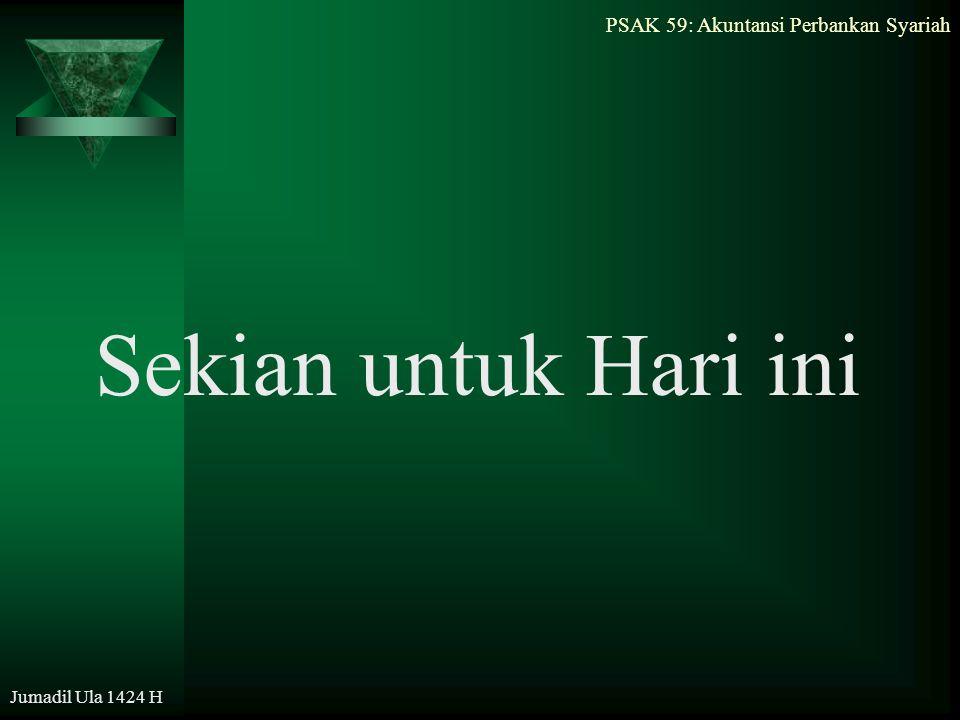 PSAK 59: Akuntansi Perbankan Syariah Jumadil Ula 1424 H Sekian untuk Hari ini