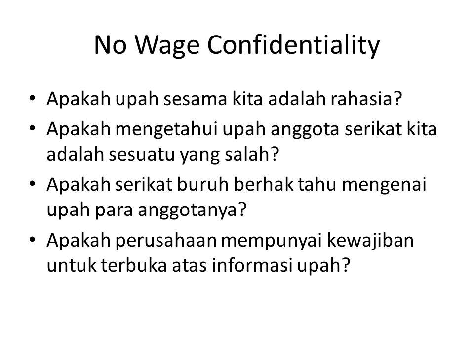 No Wage Confidentiality Apakah upah sesama kita adalah rahasia.