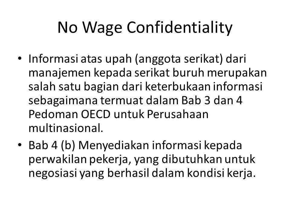 No Wage Confidentiality Informasi atas upah (anggota serikat) dari manajemen kepada serikat buruh merupakan salah satu bagian dari keterbukaan informasi sebagaimana termuat dalam Bab 3 dan 4 Pedoman OECD untuk Perusahaan multinasional.
