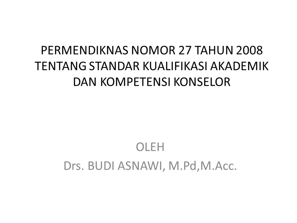PERMENDIKNAS 27/2008 STANDAR KUALIFIKASI AKADEMIK DAN KOMPETENSI KONSELOR Ada empat kompetensi yang harus dimiliki oleh seorang konselor 1.kompetensi pedagogik, 2.kompetensi kepribadian, 3.kompetensi sosial, dan 4.kompetensi profesional