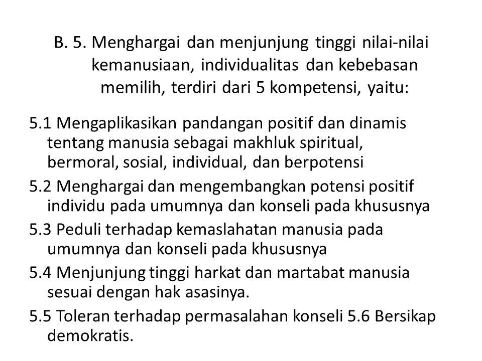 B. 5. Menghargai dan menjunjung tinggi nilai-nilai kemanusiaan, individualitas dan kebebasan memilih, terdiri dari 5 kompetensi, yaitu: 5.1 Mengaplika