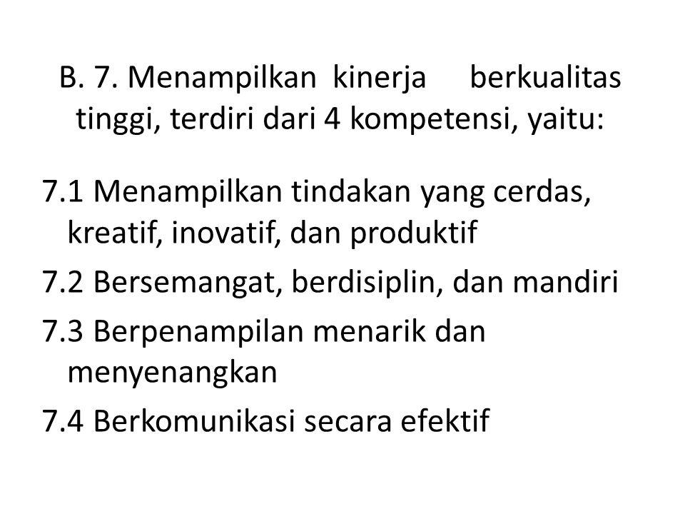 B. 7. Menampilkankinerjaberkualitas tinggi, terdiri dari 4 kompetensi, yaitu: 7.1 Menampilkan tindakan yang cerdas, kreatif, inovatif, dan produktif 7