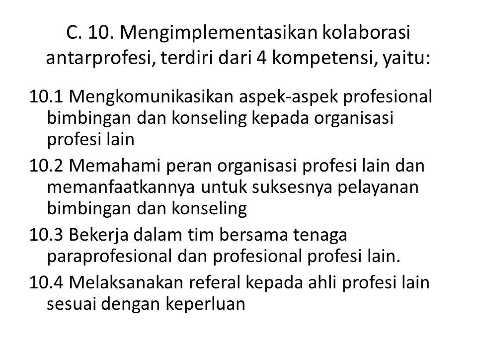 C. 10. Mengimplementasikan kolaborasi antarprofesi, terdiri dari 4 kompetensi, yaitu: 10.1 Mengkomunikasikan aspek-aspek profesional bimbingan dan kon