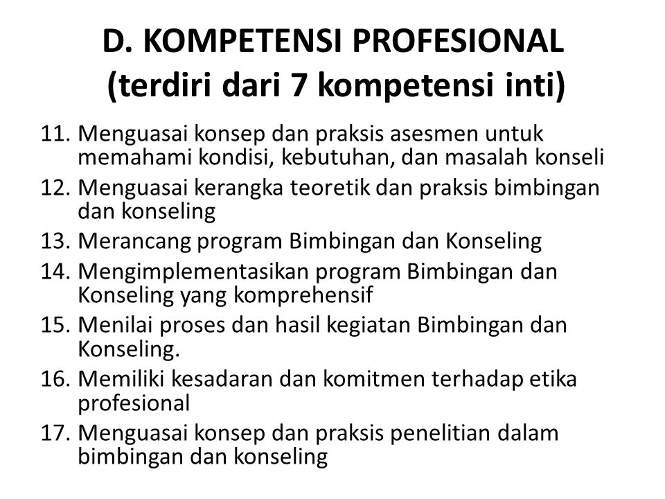 D. KOMPETENSI PROFESIONAL (terdiri dari 7 kompetensi inti) 11.Menguasai konsep dan praksis asesmen untuk memahami kondisi, kebutuhan, dan masalah kons