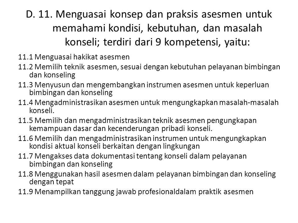 D. 11. Menguasai konsep dan praksis asesmen untuk memahami kondisi, kebutuhan, dan masalah konseli; terdiri dari 9 kompetensi, yaitu: 11.1 Menguasai h