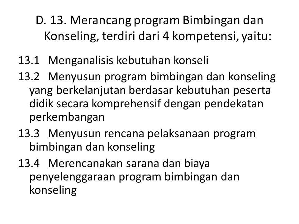 D. 13. Merancang program Bimbingan dan Konseling, terdiri dari 4 kompetensi, yaitu: 13.1Menganalisis kebutuhan konseli 13.2Menyusun program bimbingan