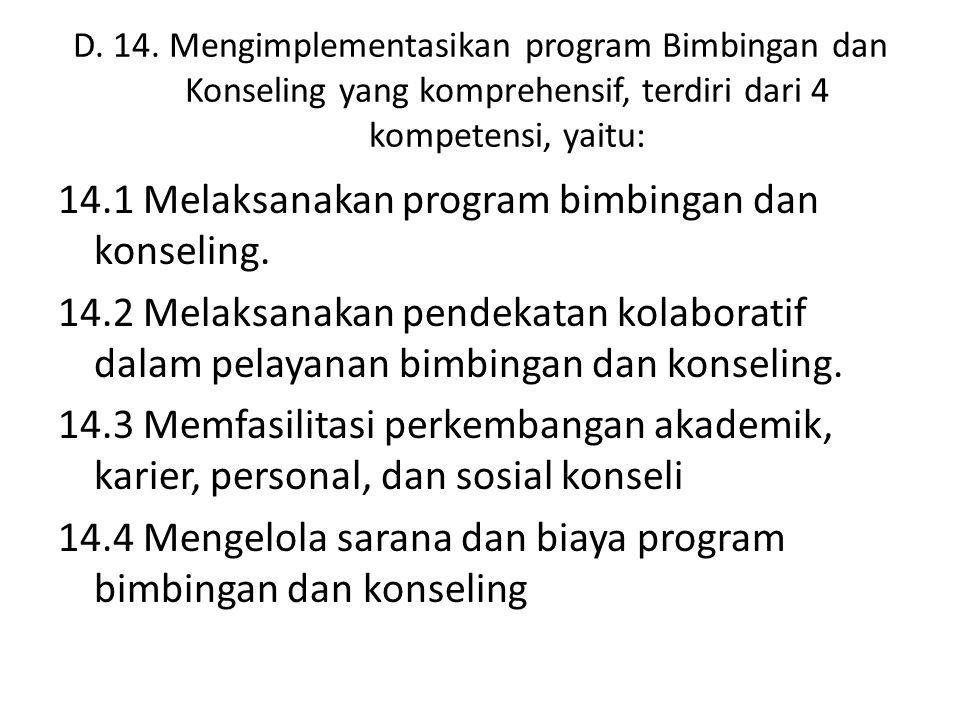 D. 14. Mengimplementasikan program Bimbingan dan Konseling yang komprehensif, terdiri dari 4 kompetensi, yaitu: 14.1 Melaksanakan program bimbingan da