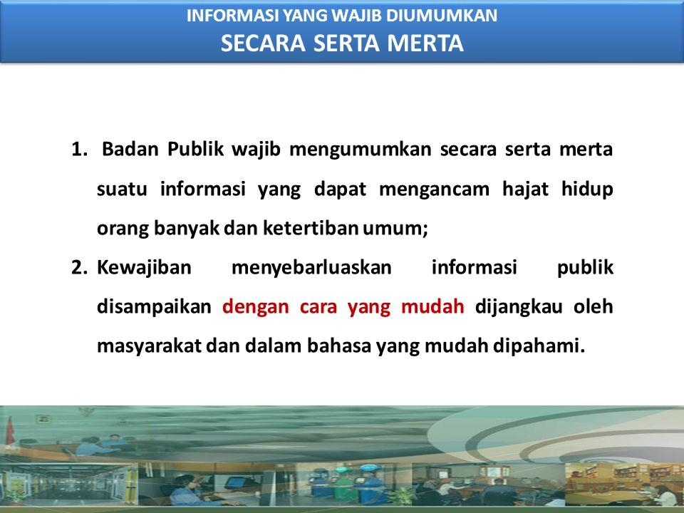 INFORMASI YANG WAJIB DIUMUMKAN SECARA SERTA MERTA INFORMASI YANG WAJIB DIUMUMKAN SECARA SERTA MERTA 1. Badan Publik wajib mengumumkan secara serta mer