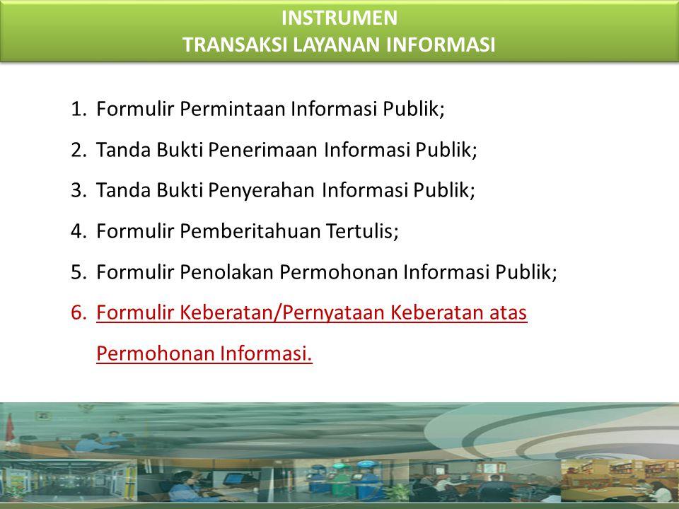 INSTRUMEN TRANSAKSI LAYANAN INFORMASI INSTRUMEN TRANSAKSI LAYANAN INFORMASI 1.Formulir Permintaan Informasi Publik; 2.Tanda Bukti Penerimaan Informasi