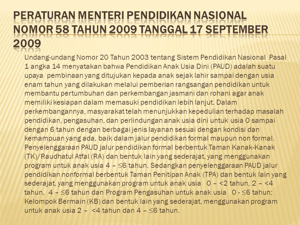 Undang-undang Nomor 20 Tahun 2003 tentang Sistem Pendidikan Nasional Pasal 1 angka 14 menyatakan bahwa Pendidikan Anak Usia Dini (PAUD) adalah suatu u