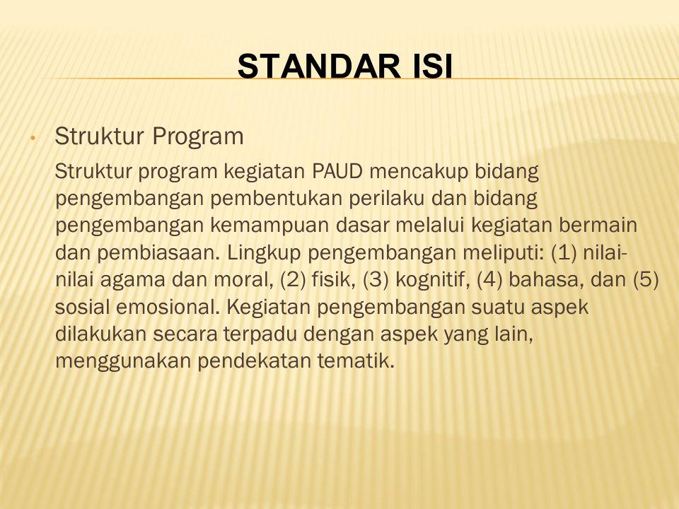 Struktur Program Struktur program kegiatan PAUD mencakup bidang pengembangan pembentukan perilaku dan bidang pengembangan kemampuan dasar melalui kegi