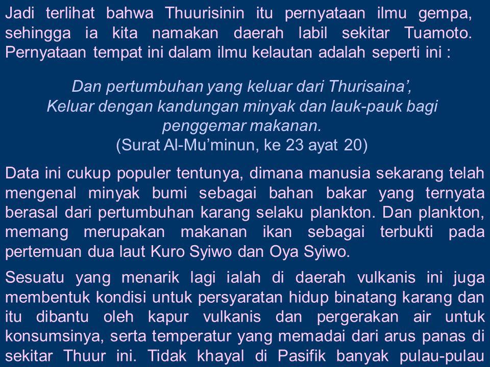 Jadi terlihat bahwa Thuurisinin itu pernyataan ilmu gempa, sehingga ia kita namakan daerah labil sekitar Tuamoto. Pernyataan tempat ini dalam ilmu kel