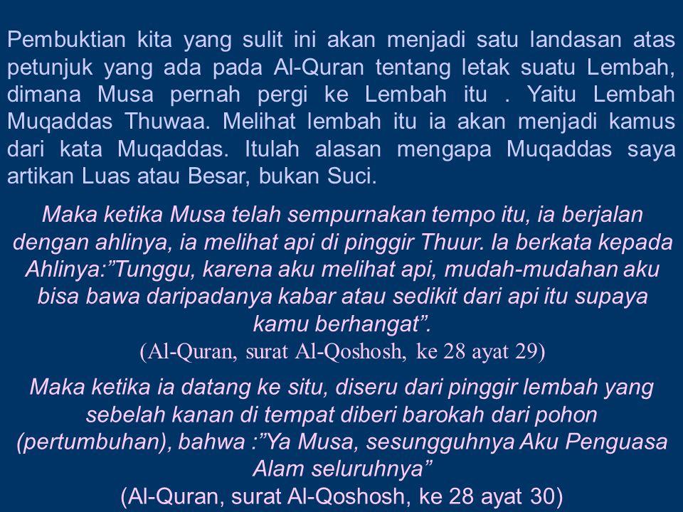 Pembuktian kita yang sulit ini akan menjadi satu landasan atas petunjuk yang ada pada Al-Quran tentang letak suatu Lembah, dimana Musa pernah pergi ke