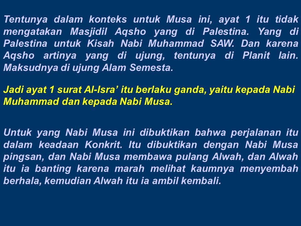 Tentunya dalam konteks untuk Musa ini, ayat 1 itu tidak mengatakan Masjidil Aqsho yang di Palestina. Yang di Palestina untuk Kisah Nabi Muhammad SAW.
