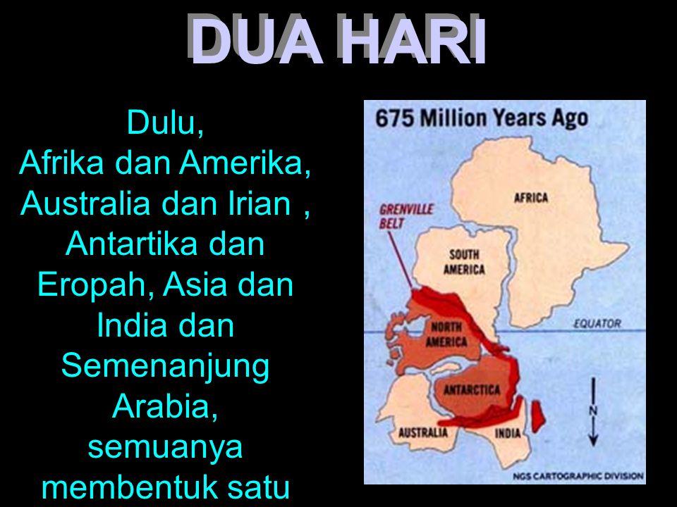 DUA HARI Dulu, Afrika dan Amerika, Australia dan Irian, Antartika dan Eropah, Asia dan India dan Semenanjung Arabia, semuanya membentuk satu blok tana