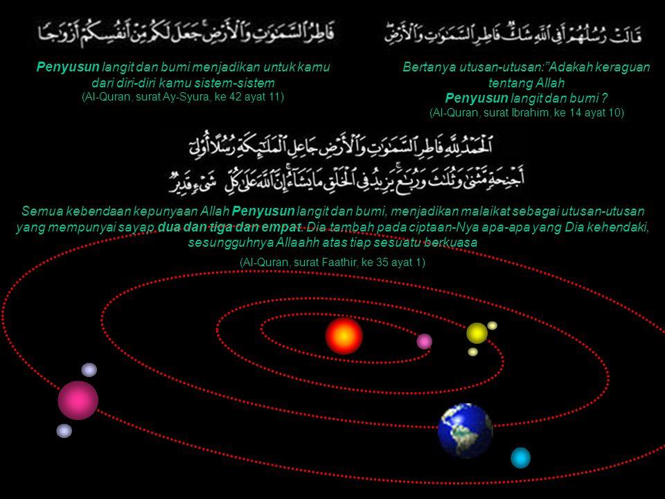 "Bertanya utusan-utusan:""Adakah keraguan tentang Allah Penyusun langit dan bumi ? (Al-Quran, surat Ibrahim, ke 14 ayat 10) Penyusun langit dan bumi men"