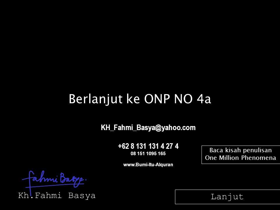 Berlanjut ke ONP NO 4a Kh.Fahmi Basya Baca kisah penulisan One Million Phenomena KH_Fahmi_Basya@yahoo.com +62 8 131 131 4 27 4 08 151 1095 165 www.Bum