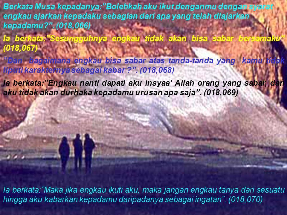 """Berkata Musa kepadanya:""""Bolehkah aku ikut denganmu dengan syarat engkau ajarkan kepadaku sebagian dari apa yang telah diajarkan kepadamu?"""". (018,066)"""