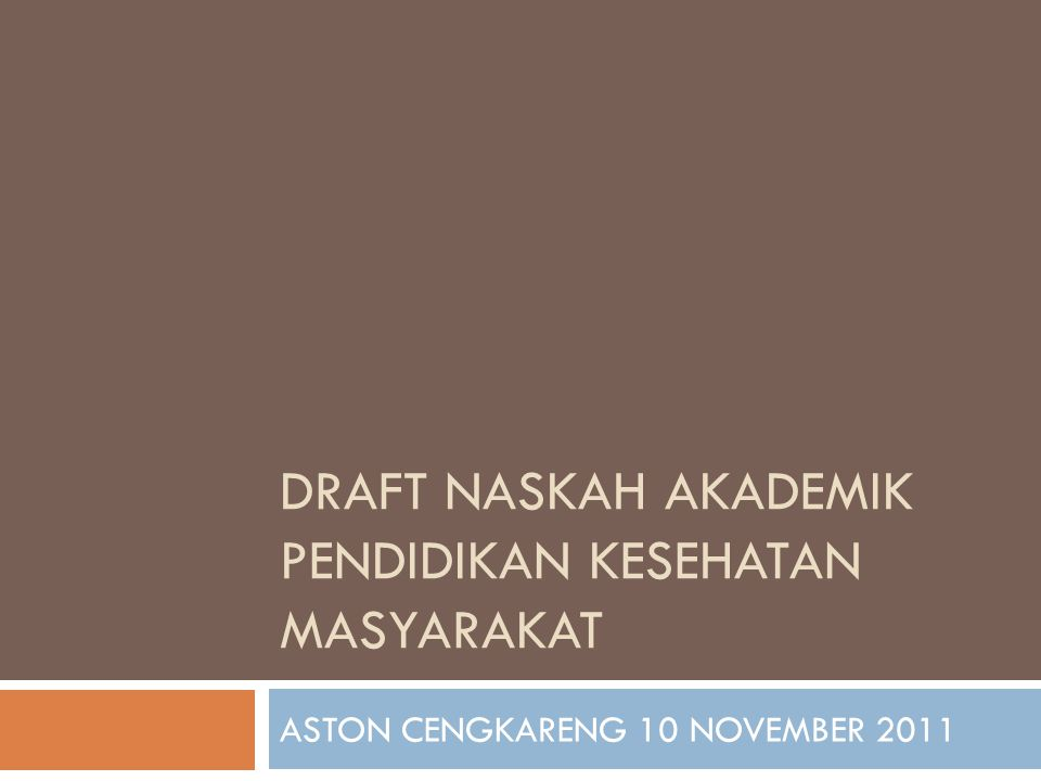 DRAFT NASKAH AKADEMIK PENDIDIKAN KESEHATAN MASYARAKAT ASTON CENGKARENG 10 NOVEMBER 2011