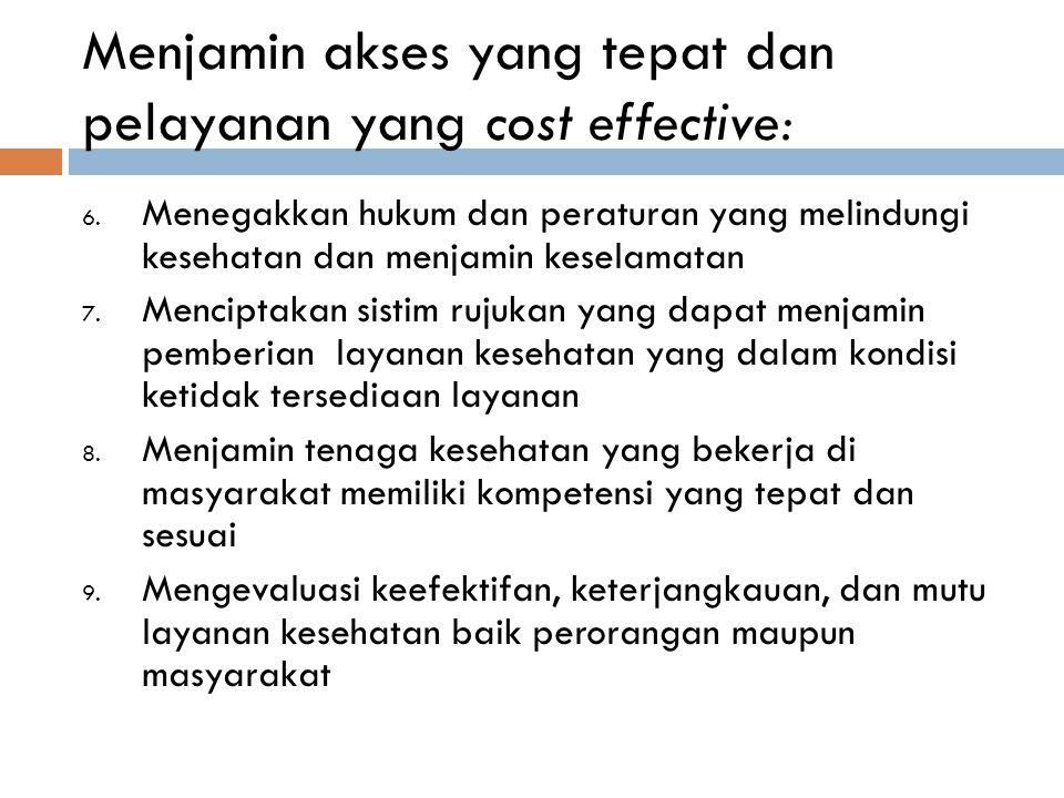 Menjamin akses yang tepat dan pelayanan yang cost effective: 6. Menegakkan hukum dan peraturan yang melindungi kesehatan dan menjamin keselamatan 7. M