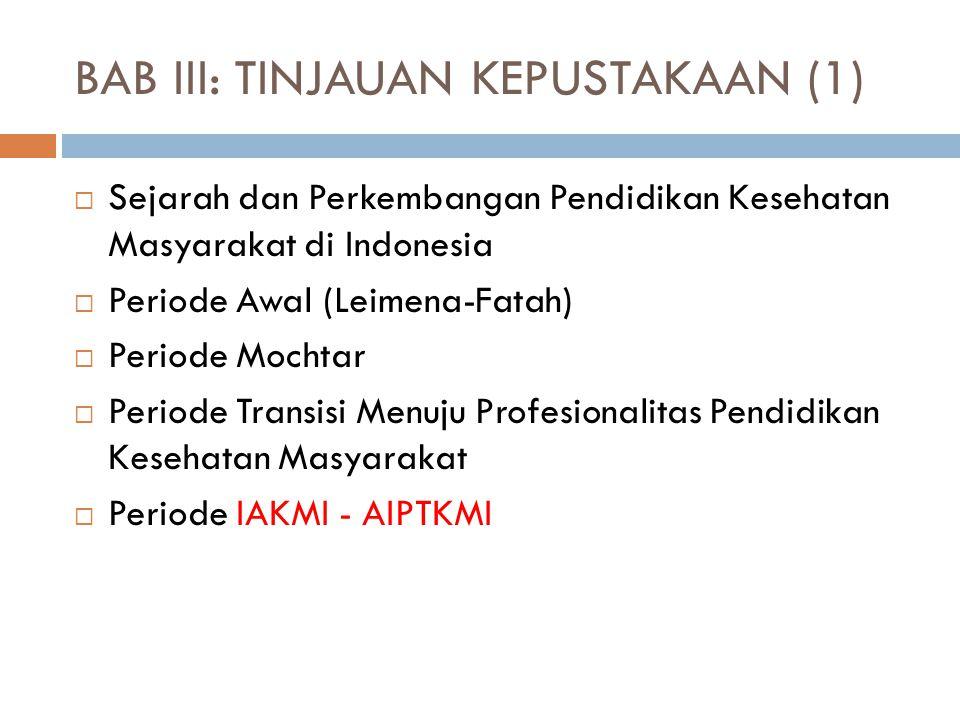 BAB III: TINJAUAN KEPUSTAKAAN (1)  Sejarah dan Perkembangan Pendidikan Kesehatan Masyarakat di Indonesia  Periode Awal (Leimena-Fatah)  Periode Moc