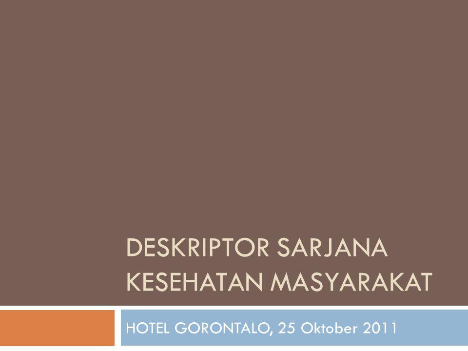 DESKRIPTOR SARJANA KESEHATAN MASYARAKAT HOTEL GORONTALO, 25 Oktober 2011