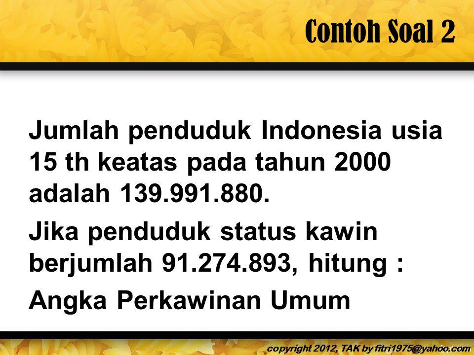 Contoh Soal 2 Jumlah penduduk Indonesia usia 15 th keatas pada tahun 2000 adalah 139.991.880.