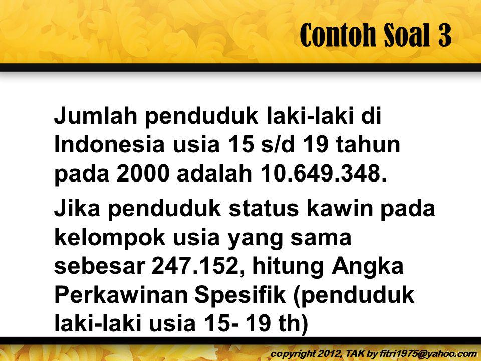 Contoh Soal 3 Jumlah penduduk laki-laki di Indonesia usia 15 s/d 19 tahun pada 2000 adalah 10.649.348.