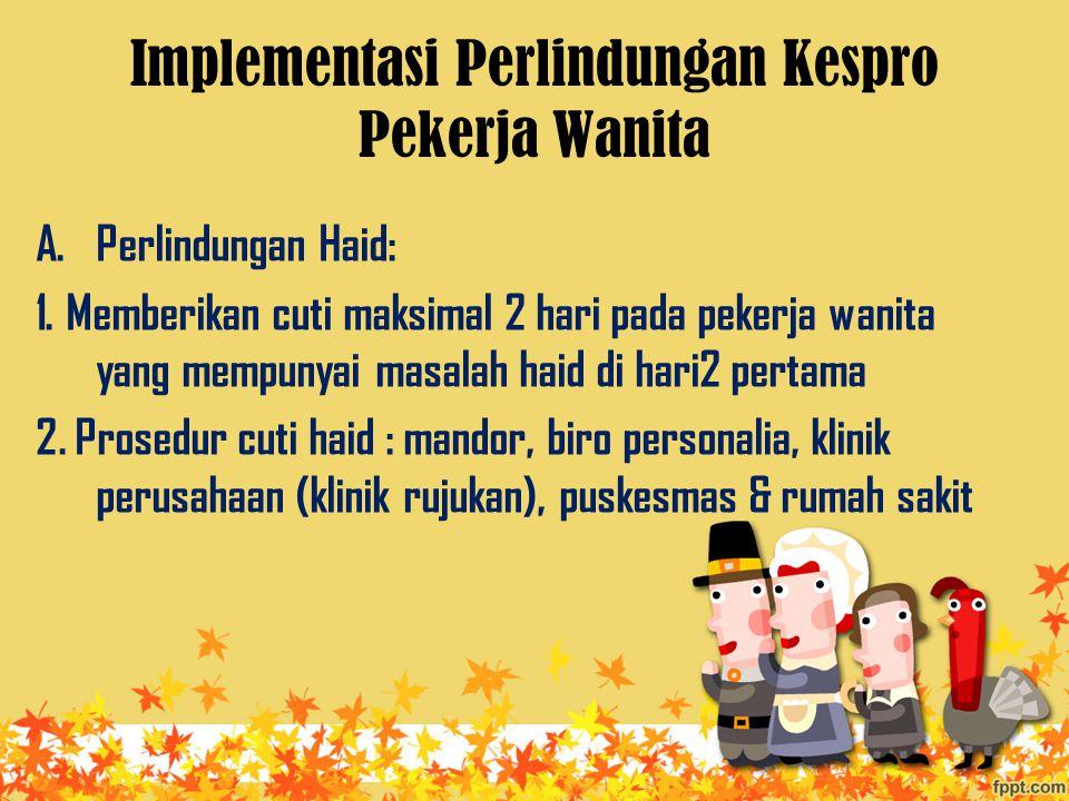 Implementasi Perlindungan Kespro Pekerja Wanita A.Perlindungan Haid: 1.