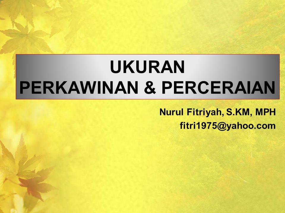 UKURAN PERKAWINAN & PERCERAIAN Nurul Fitriyah, S.KM, MPH fitri1975@yahoo.com