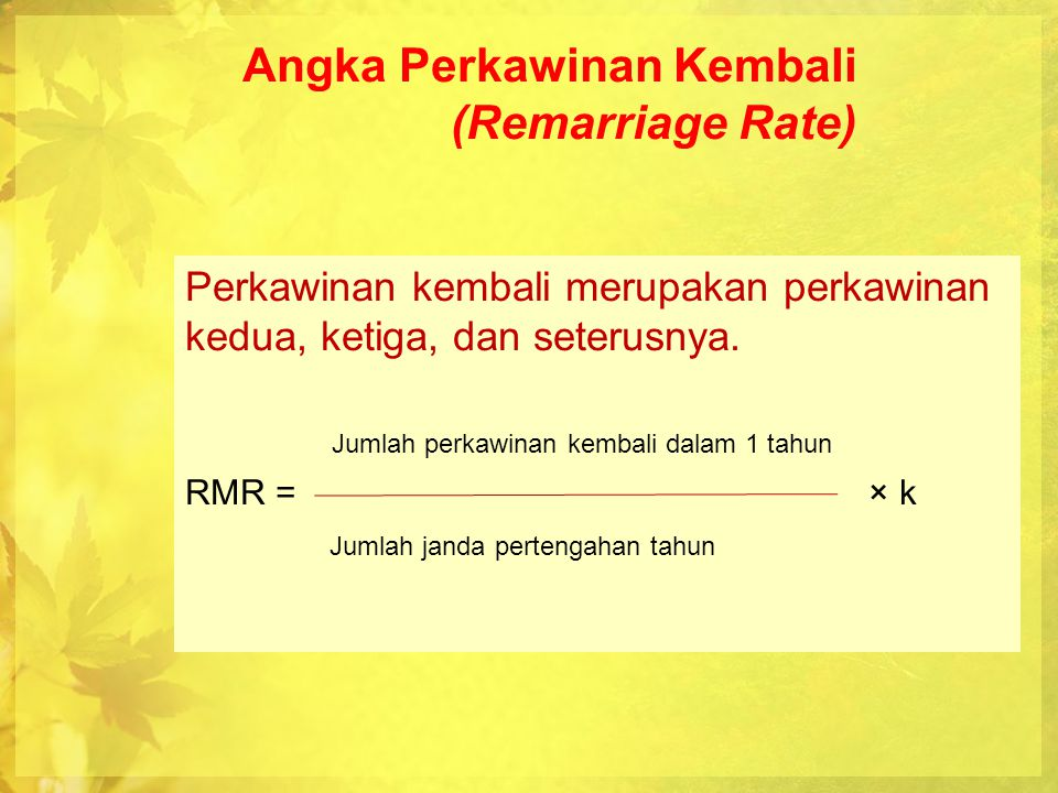 Angka Perkawinan Total (Total Marriage Rate) TMR merupakan rata-rata perkawinan yang pernah dilakukan seseorang sepanjang hidupnya ~ TMR = ∑ n (ASMR) x k >16 ASMR = Age Spesifik Mariage Rate/Angka Perkawinan Spesifik Umur