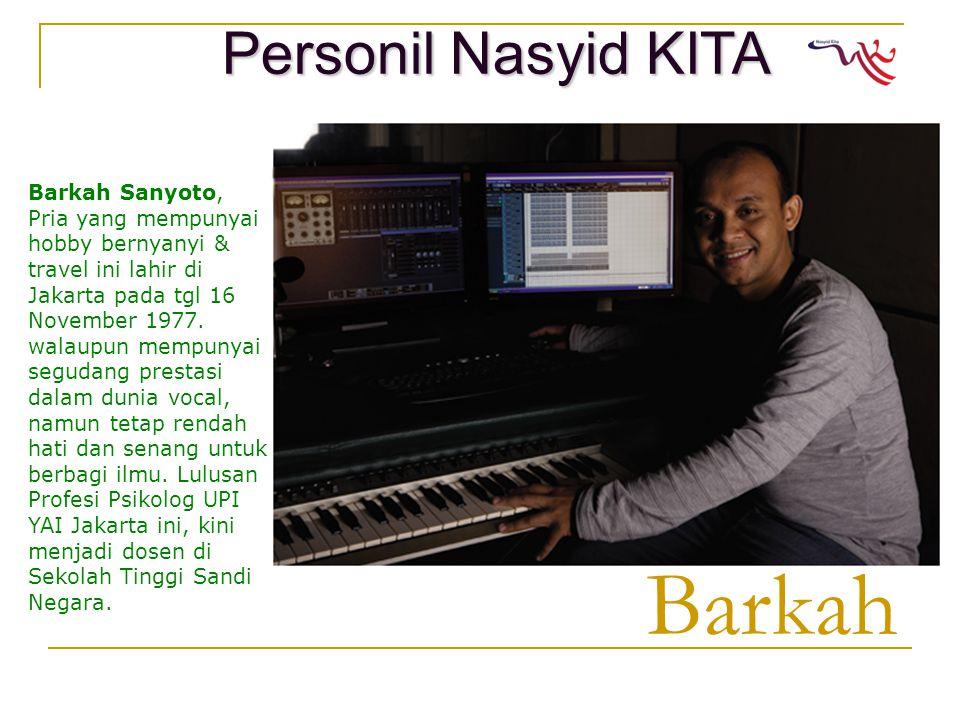 Barkah Barkah Sanyoto, Pria yang mempunyai hobby bernyanyi & travel ini lahir di Jakarta pada tgl 16 November 1977.