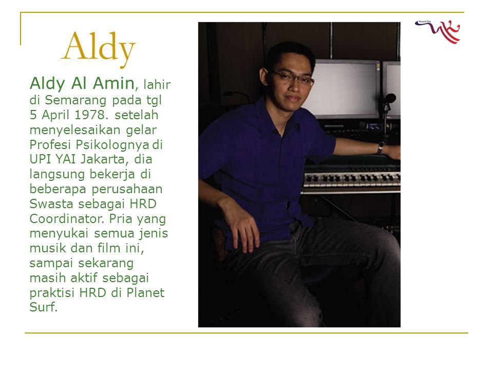 Aldy Aldy Al Amin, lahir di Semarang pada tgl 5 April 1978.