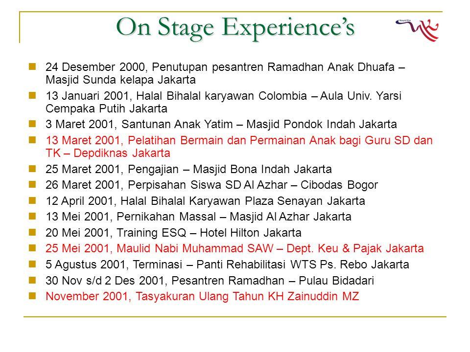 On Stage Experience's 24 Desember 2000, Penutupan pesantren Ramadhan Anak Dhuafa – Masjid Sunda kelapa Jakarta 13 Januari 2001, Halal Bihalal karyawan Colombia – Aula Univ.