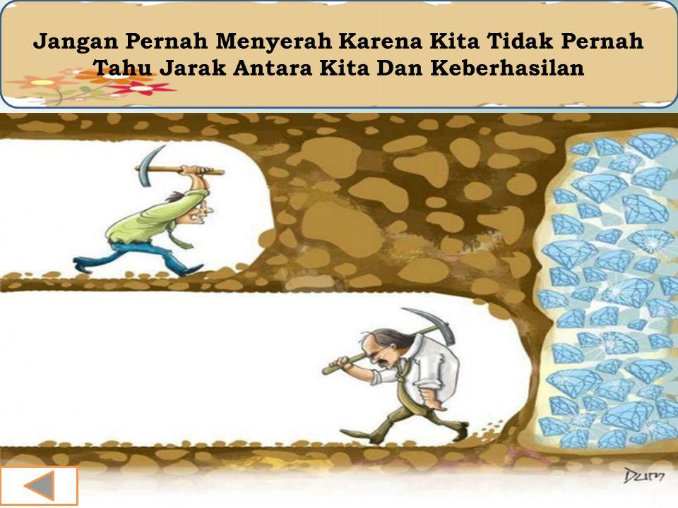 Jangan Pernah Menyerah Karena Kita Tidak Pernah Tahu Jarak Antara Kita Dan Keberhasilan