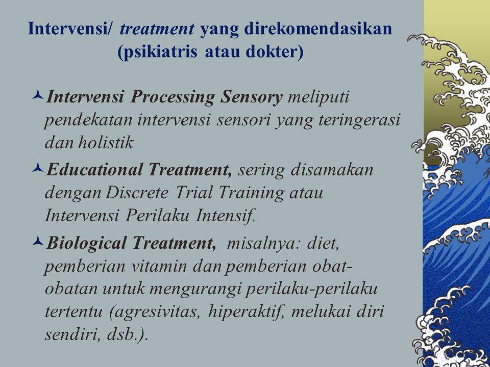 Intervensi/ treatment yang direkomendasikan (psikiatris atau dokter) Intervensi Processing Sensory meliputi pendekatan intervensi sensori yang teringerasi dan holistik Educational Treatment, sering disamakan dengan Discrete Trial Training atau Intervensi Perilaku Intensif.