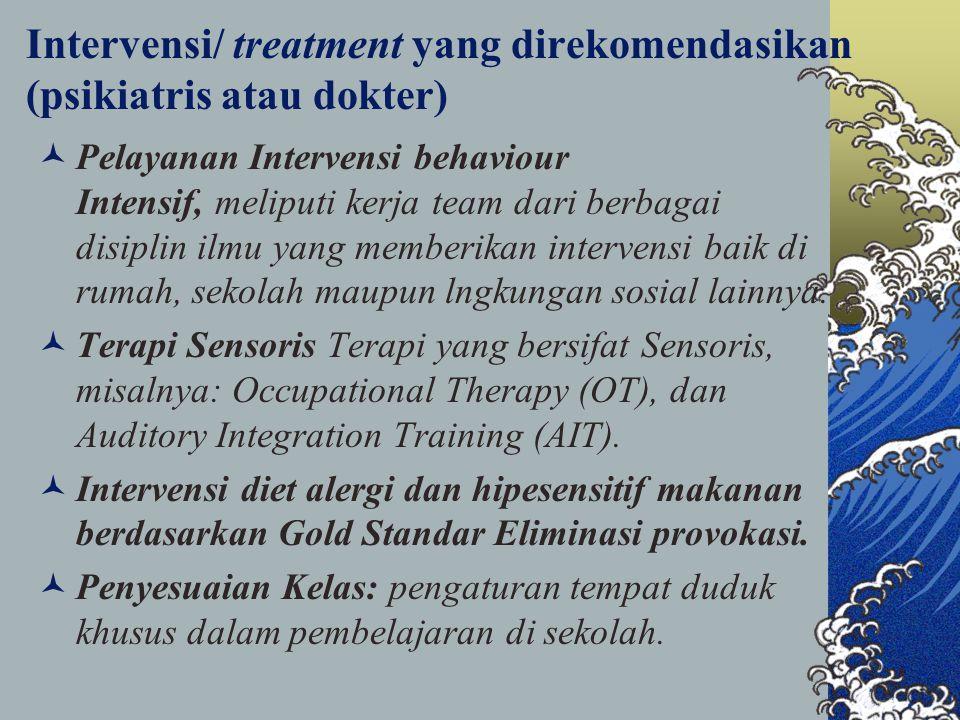 Intervensi/ treatment yang direkomendasikan (psikiatris atau dokter) Pelayanan Intervensi behaviour Intensif, meliputi kerja team dari berbagai disiplin ilmu yang memberikan intervensi baik di rumah, sekolah maupun lngkungan sosial lainnya.