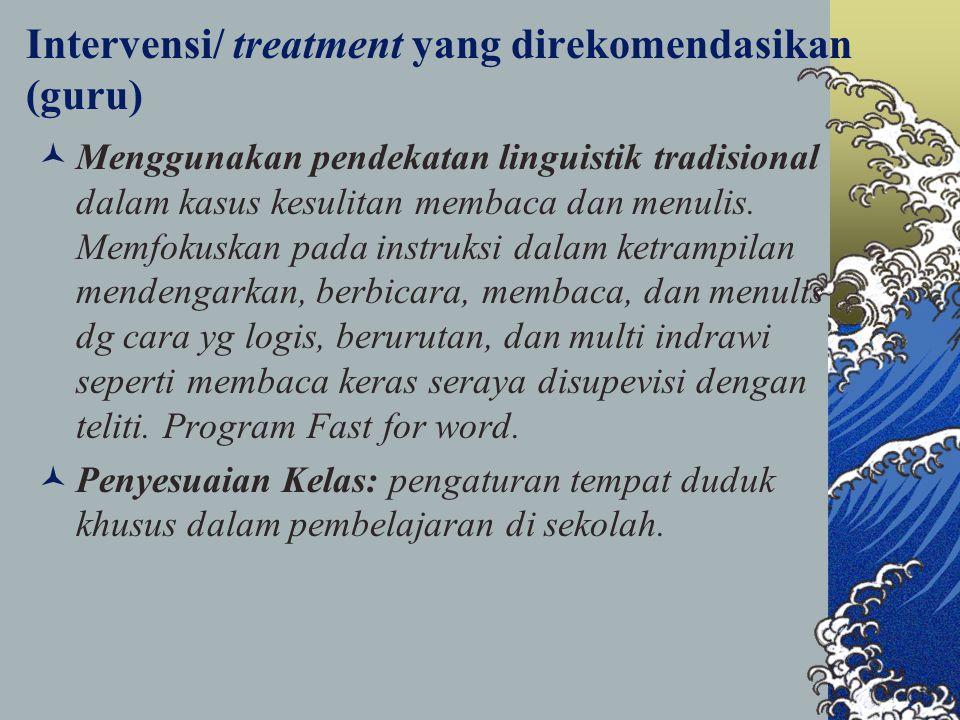 Intervensi/ treatment yang direkomendasikan (guru) Menggunakan pendekatan linguistik tradisional dalam kasus kesulitan membaca dan menulis. Memfokuska