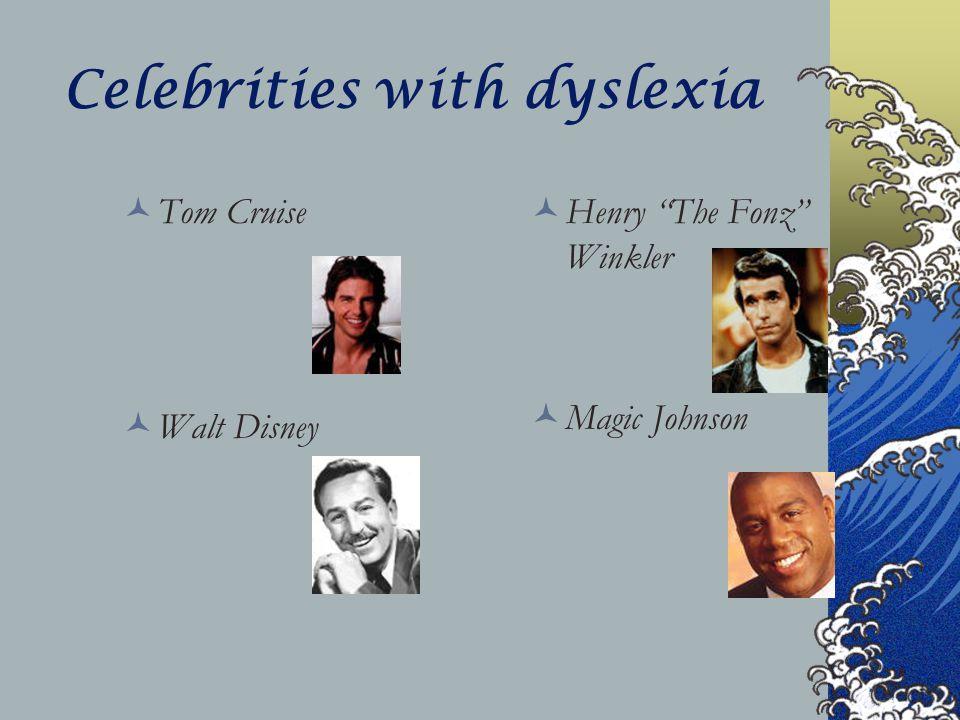 "Celebrities with dyslexia Tom Cruise Walt Disney Henry ""The Fonz"" Winkler Magic Johnson"
