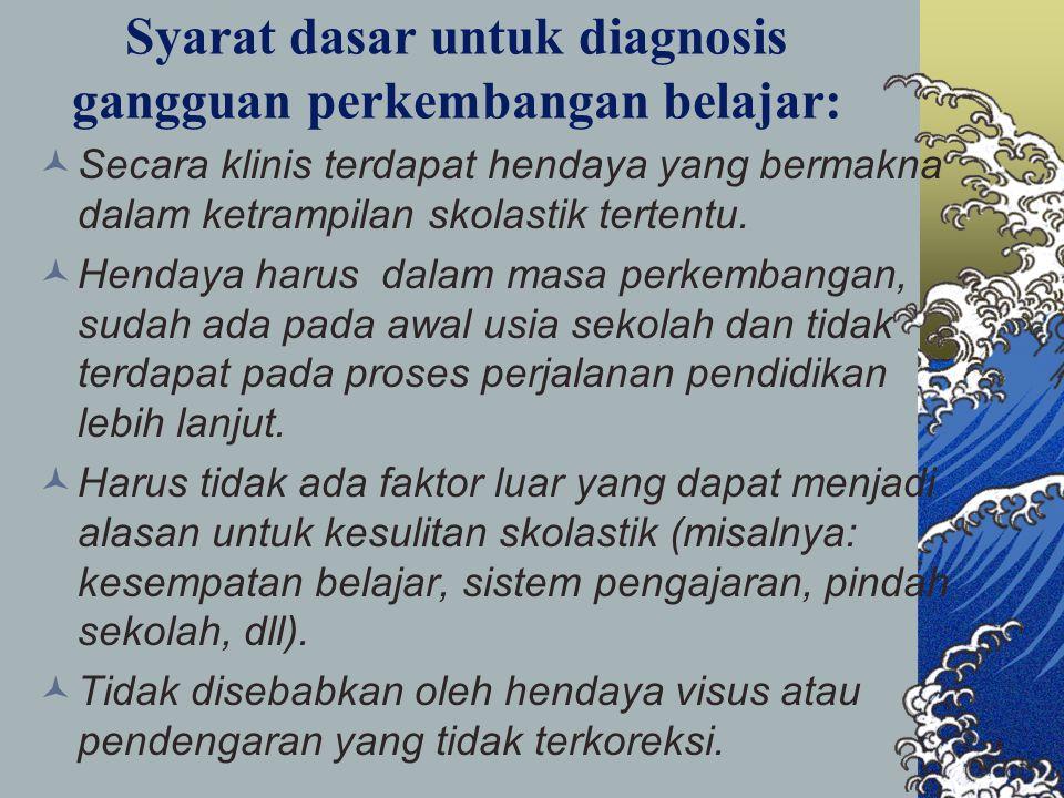 Syarat dasar untuk diagnosis gangguan perkembangan belajar: Secara klinis terdapat hendaya yang bermakna dalam ketrampilan skolastik tertentu. Hendaya